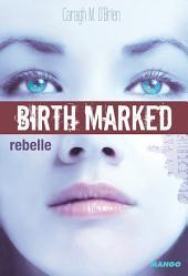 Birth Marked - Rebelle