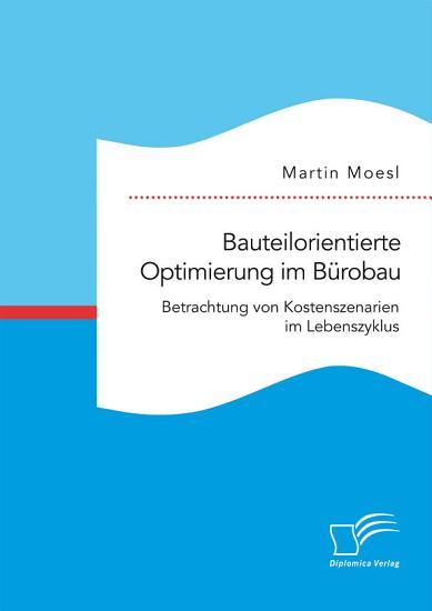 Bauteilorientierte Optimierung im B  robau  Betrachtung von Kostenszenarien im Lebenszyklus PDF