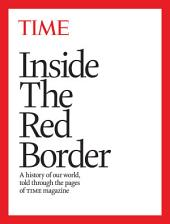 Inside the Red Border: A History of Our World Told Through the Pages of TIME