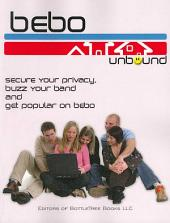 Bebo Unbound: Secure Your Privacy, Buzz Your Band, and Get Popular on Bebo