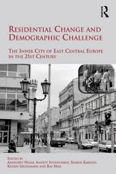 Residential Change and Demographic Challenge: The Inner City of East Central Europe in the 21st Century