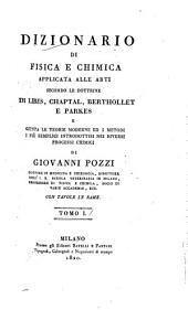Dizionario di fisica e chimica: applicata alle arti secondo le dottrine di Libes, Chaptal, Berthollet e Parkes ...