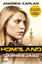 Homeland: Carries Jagd: Thriller