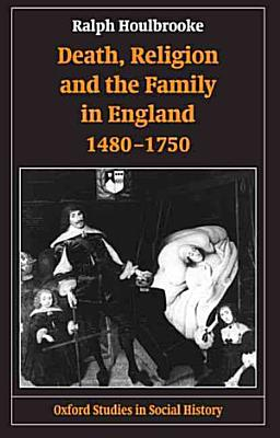 Death  Religion  and the Family in England  1480 1750