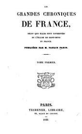 Les grandes chroniques de France: selon que elles sont conservées en l'église de Saint-Denis en France. Publiées par M. Paulin Paris, Volume1