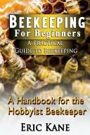 Beekeeping for Beginners ? a Practical Guide to Beekeeping