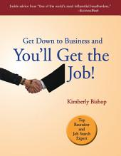 Get Down to Business & You'll Get the Job!