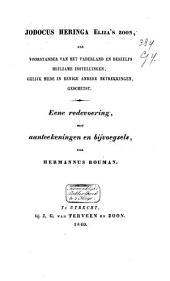 Jodocus Heringa Eliza's zoon, als voorstander van het vaderland en deszelfs heilzame instellingen, gelijk mede in eenige andere betrekkingen geschetst: eene redevoering met aanteekeningen en bijvoegsels, Volume 1
