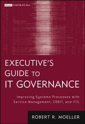 Executive's Guide to IT Governance: Improving Systems Processes with Service Management, COBIT, and ITIL
