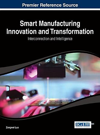 Smart Manufacturing Innovation and Transformation  Interconnection and Intelligence PDF