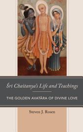 Sri Chaitanya's Life and Teachings: The Golden Avatara of Divine Love