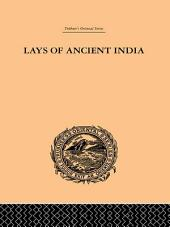 Lays of Ancient India: Selections from Indian Poetry Rendered into English Verse