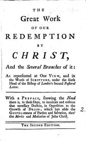 The Great Work of Our Redemption by Christ, and the Several Branches of it: As Represented at One View, and in the Words of Scripture, Under the Sixth Head of the Bishop of London's Second Pastoral Letter. ...