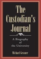The Custodian's Journal: A Biography of the University