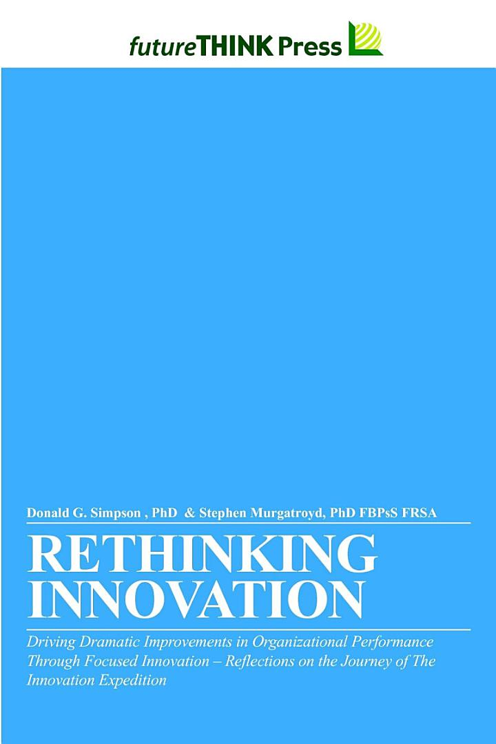 Rethinking Innovation - Driving Dramatic Improvements in Organizational Performance Through Focused Innovation
