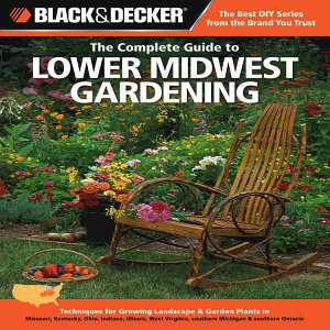 Black   Decker The Complete Guide to Lower Midwest Gardening PDF