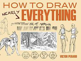 How to Draw Nearly Everything PDF