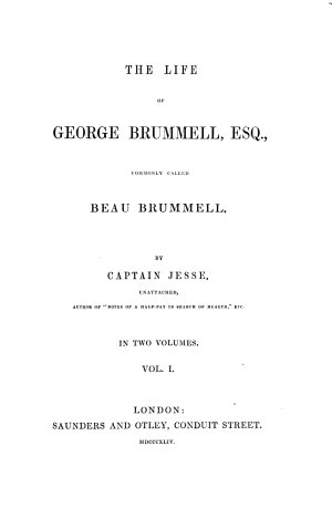 The life of George Brummell commonly called Beau Brummell by William Jesse