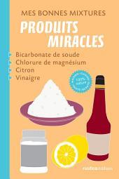Mes bonnes mixtures : produits miracles: Bicarbonate de soude, chlorure de magnésium, citron, vinaigre