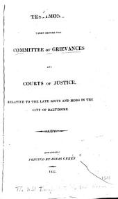 Report of the Committee of Grievances and Courts of Justice of the House of Delegates of Maryland: On the Subject of the Recent Mobs and Riots in the City of Baltimore, Together with the Depositions Taken Before the Committee