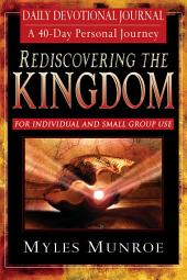Rediscovering the Kingdom Daily Devotional Journal: A 40-Day Personal Journey