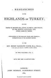 Researches in the Highlands of Turkey: Including Visits to Mounts Ida, Athos, Olympus, and Pelion, to the Mirdite Albanians, and Other Remote Tribes, Volume 1
