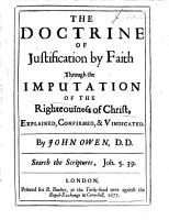 The Doctrine of Justification by Faith Through the Imputation of the Righteousness of Christ  Explained  Confirmed    Vindicated PDF