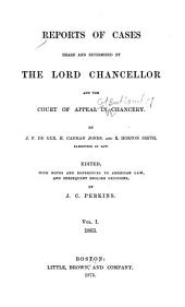 Reports of Cases Heard and Determined by the Lord Chancellor and the Court of Appeal in Chancery [1862-1865]