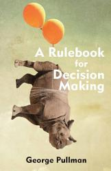 A Rulebook For Decision Making Book PDF
