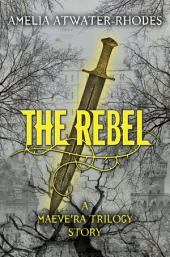 The Rebel: A Maeve'ra Trilogy Short Story