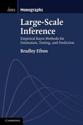 Large-Scale Inference: Empirical Bayes Methods for Estimation, Testing, and Prediction