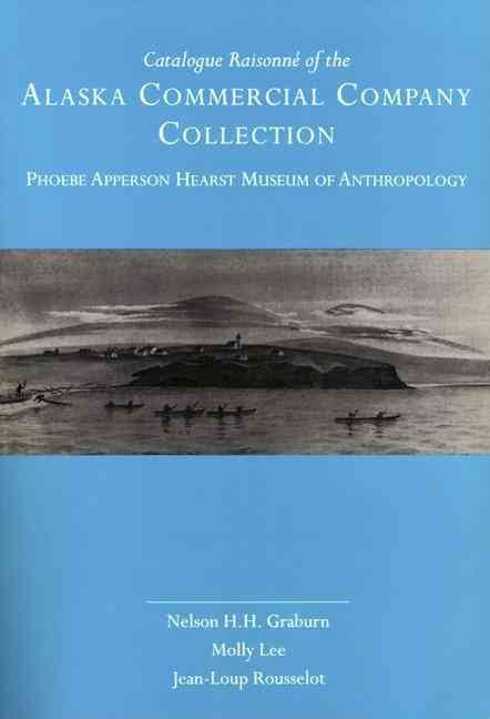 Catalogue Raisonné of the Alaska Commercial Company Collection, Phoebe Apperson Hearst Museum of Anthropology
