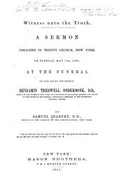 Witness Unto the Truth: A Sermon Preached in Trinity Church, New York, on Tuesday, May 7th, 1861, at the Funeral of the Right Reverend Benjamin Tredwell Onderdonk ...