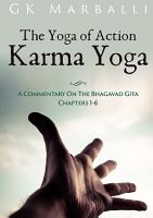The Yoga Of Action  Karma Yoga    A Commentary On The Bhagavad Gita Chapters 1 6 PDF