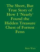 The Short  But True Story of How I  Nearly  Found the Hidden Treasure Chest of Forrest Fenn PDF