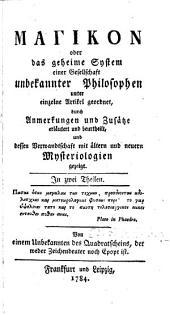 Magikon: oder das geheime System einer Gesellschaft unbekannter Philosophen unter einzelnen Artikel geordnet, durch Anmerkungen und Zusätze erläutert und beurtheilt und dessen Verwandtschaft mit ältern und neuern Mysteriologien gezeigt