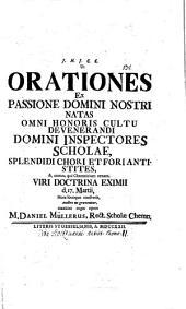 Ut orationes ex passione Domini Nostri natas ... domini inspectores scholae, splendidi chori et fori antistites ... d. 17. Martii ... audire ne graventur, maximo rogat opere M. Daniel Müllerus