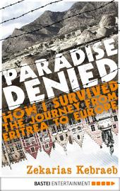 Paradise Denied: How I survived the Journey from Eritrea to Europe