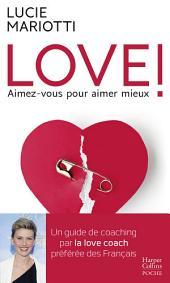 LOVE ! Aimez-vous pour aimer mieux: Le guide de coaching amoureux par la love coach TV préférée des français