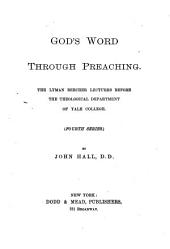 God's Word Through Preaching: The Lyman Beecher Lectures Before the Theological Department of Yale College