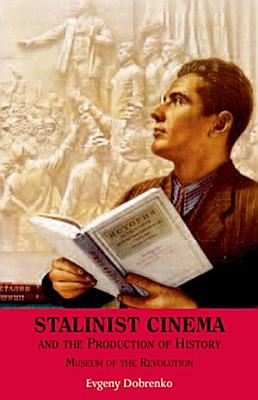 Stalinist Cinema and the Production of History  Museum of the Revolution