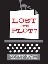 Lost The Plot  500 Writing Prompts And How To Use Them