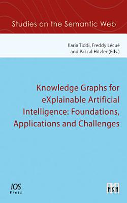Knowledge Graphs for eXplainable Artificial Intelligence  Foundations  Applications and Challenges PDF