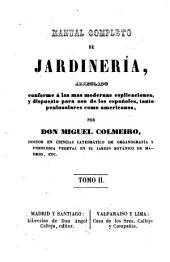 Manual completo de jardineria, arreglado conforme á las mas modernas publicaciones, y dispuesto para uso de los españoles, tanto peninsulares como americanos: Volumen 2