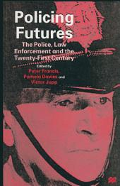 Policing Futures: The Police, Law Enforcement and the Twenty-First Century