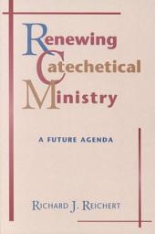 Renewing Catechetical Ministry: A Future Agenda
