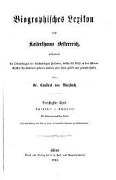 Biographisches lexikon des kaiserthums Oesterreich: enthaltend die lebensskizzen der denkwürdigen personen, welche seit 1750 in den österreichischen kronländern geboren wurden oder darin gelebt und gewirkt haben, Band 30