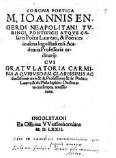 Corona poetica M. Ioannis Engerdi Neapolitani Turingi ...: cui gratulatoria carmina a quibusdam clarissimis ac doctissimis viris ... accesserunt