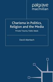 Charisma in Politics, Religion and the Media: Private Trauma, Public Ideals