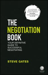 The Negotiation Book: Your Definitive Guide to Successful Negotiating, Edition 2